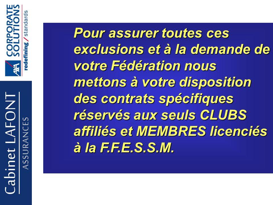 Cabinet LAFONT Pour assurer toutes ces exclusions et à la demande de votre Fédération nous mettons à votre disposition des contrats spécifiques réservés aux seuls CLUBS affiliés et MEMBRES licenciés à la F.F.E.S.S.M.