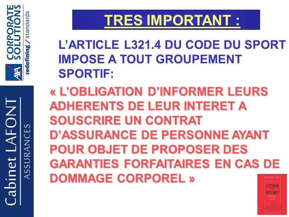 Cabinet LAFONT TRES IMPORTANT : LARTICLE L321.4 DU CODE DU SPORT IMPOSE A TOUT GROUPEMENT SPORTIF: « LOBLIGATION DINFORMER LEURS ADHERENTS DE LEUR INTERET A SOUSCRIRE UN CONTRAT DASSURANCE DE PERSONNE AYANT POUR OBJET DE PROPOSER DES GARANTIES FORFAITAIRES EN CAS DE DOMMAGE CORPOREL »