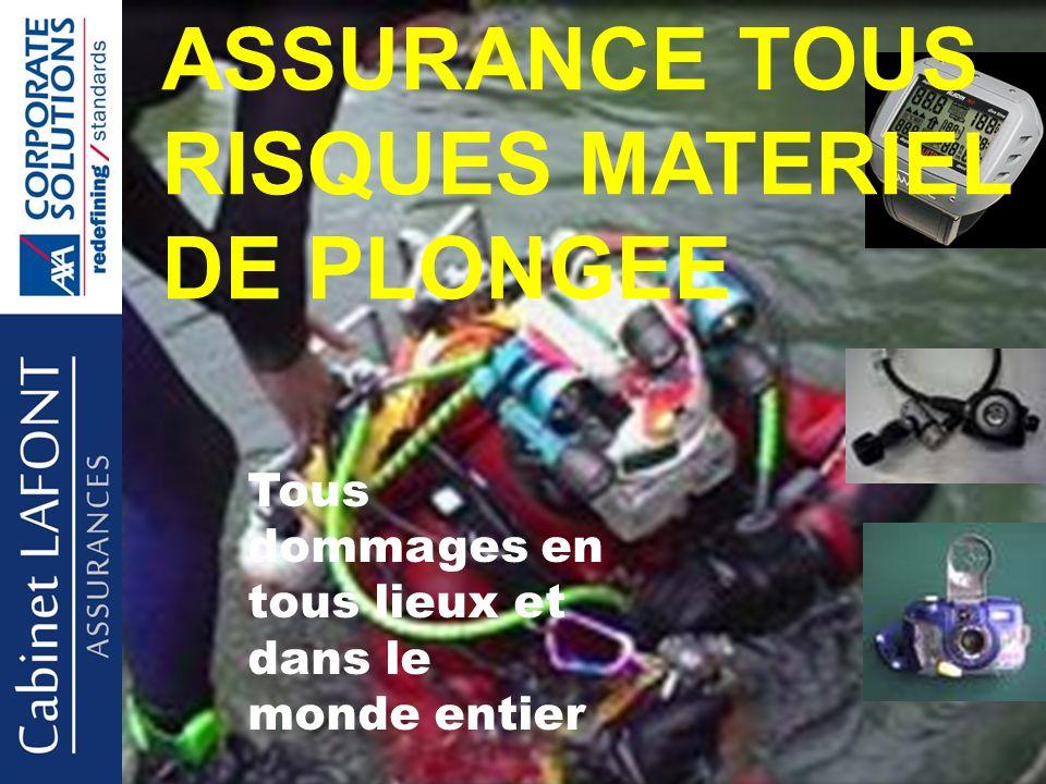 ASSURANCE TOUS RISQUES MATERIEL DE PLONGEE Tous dommages en tous lieux et dans le monde entier