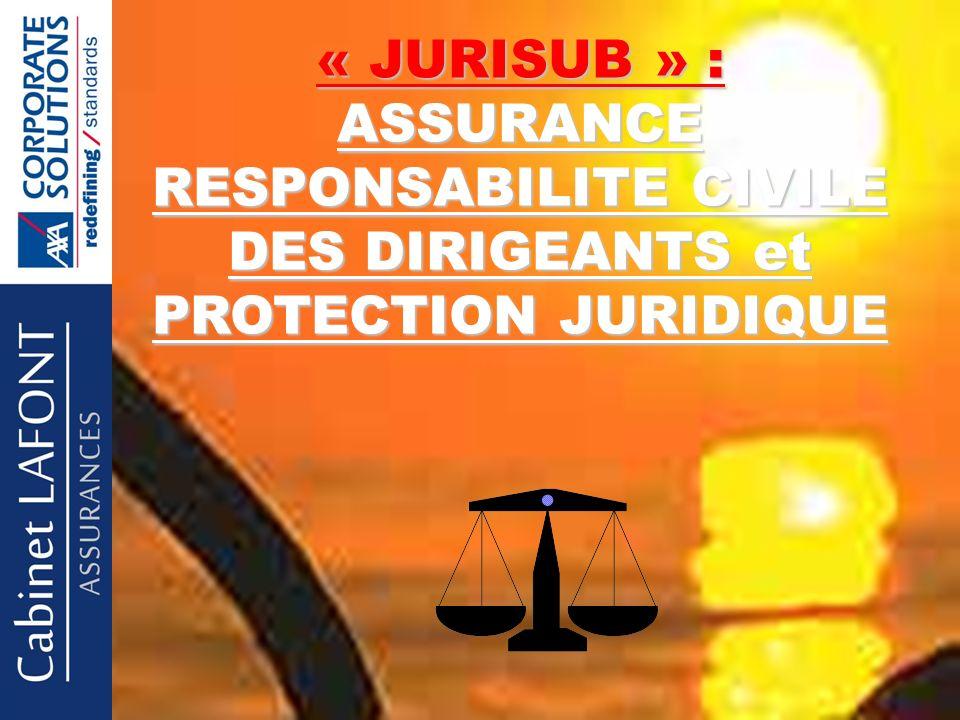 « JURISUB » : ASSURANCE RESPONSABILITE CIVILE DES DIRIGEANTS et PROTECTION JURIDIQUE