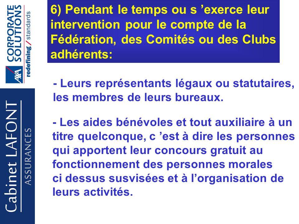 Cabinet LAFONT 6) Pendant le temps ou s exerce leur intervention pour le compte de la Fédération, des Comités ou des Clubs adhérents: - Leurs représentants légaux ou statutaires, les membres de leurs bureaux.