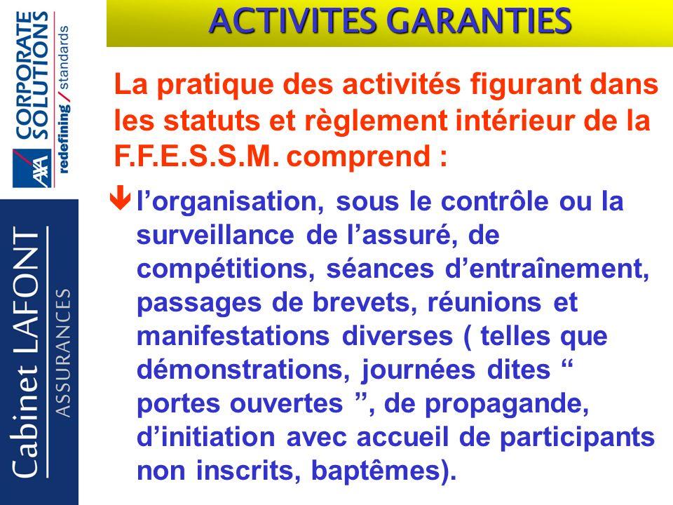 Cabinet LAFONT ACTIVITES GARANTIES La pratique des activités figurant dans les statuts et règlement intérieur de la F.F.E.S.S.M.