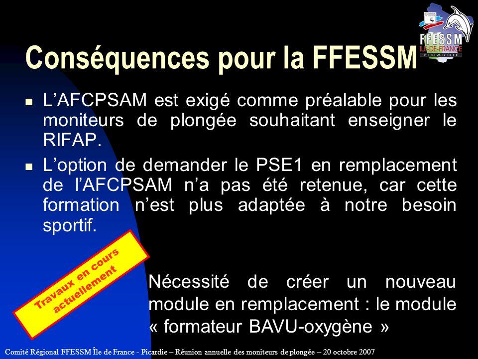 Comité Régional FFESSM Île de France - Picardie – Réunion annuelle des moniteurs de plongée – 20 octobre 2007 Conséquences pour la FFESSM LAFCPSAM est