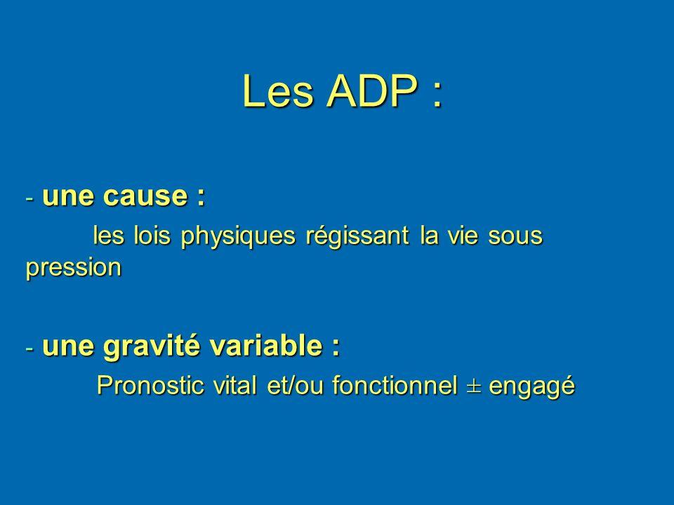 Les ADP : - une cause : les lois physiques régissant la vie sous pression - une gravité variable : Pronostic vital et/ou fonctionnel ± engagé