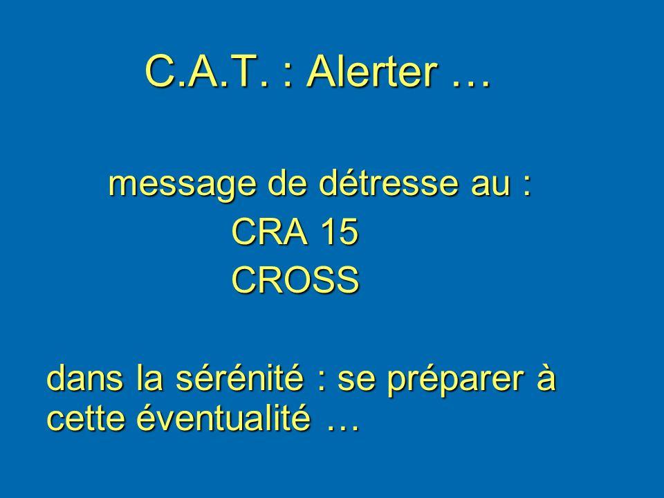C.A.T. : Alerter … message de détresse au : message de détresse au : CRA 15 CRA 15 CROSS CROSS dans la sérénité : se préparer à cette éventualité …