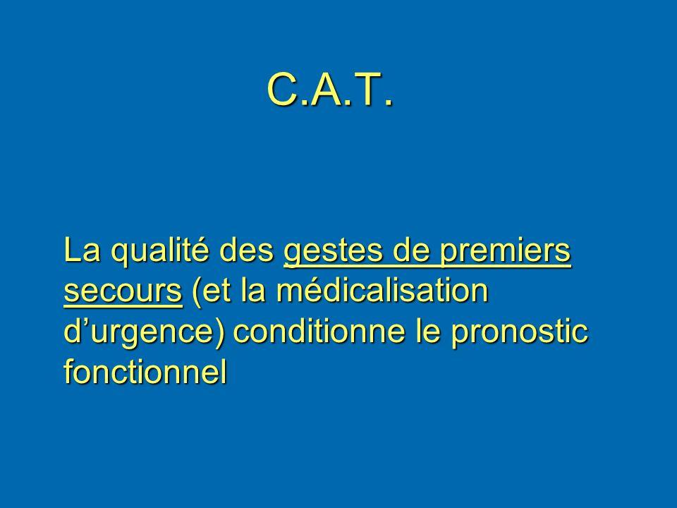 C.A.T. La qualité des gestes de premiers secours (et la médicalisation durgence) conditionne le pronostic fonctionnel