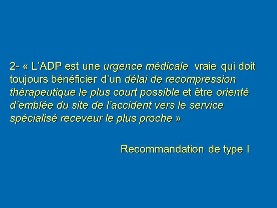 2- « LADP est une urgence médicale vraie qui doit toujours bénéficier dun délai de recompression thérapeutique le plus court possible et être orienté
