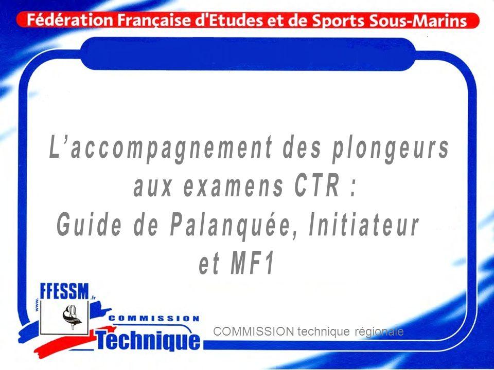 Guide de Palanquée – Initiateur – MF1 par Patrick SAVOUREY Instructeur Régional IDF/P (responsable de lactivité Guide de Palanquée à la CTR IDF/P) COMMISSION technique régionale