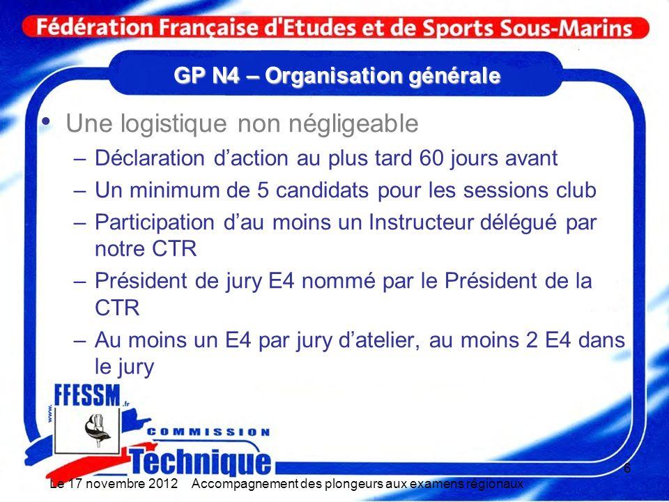 GP N4 – Organisation générale Une logistique non négligeable –Déclaration daction au plus tard 60 jours avant –Un minimum de 5 candidats pour les sess
