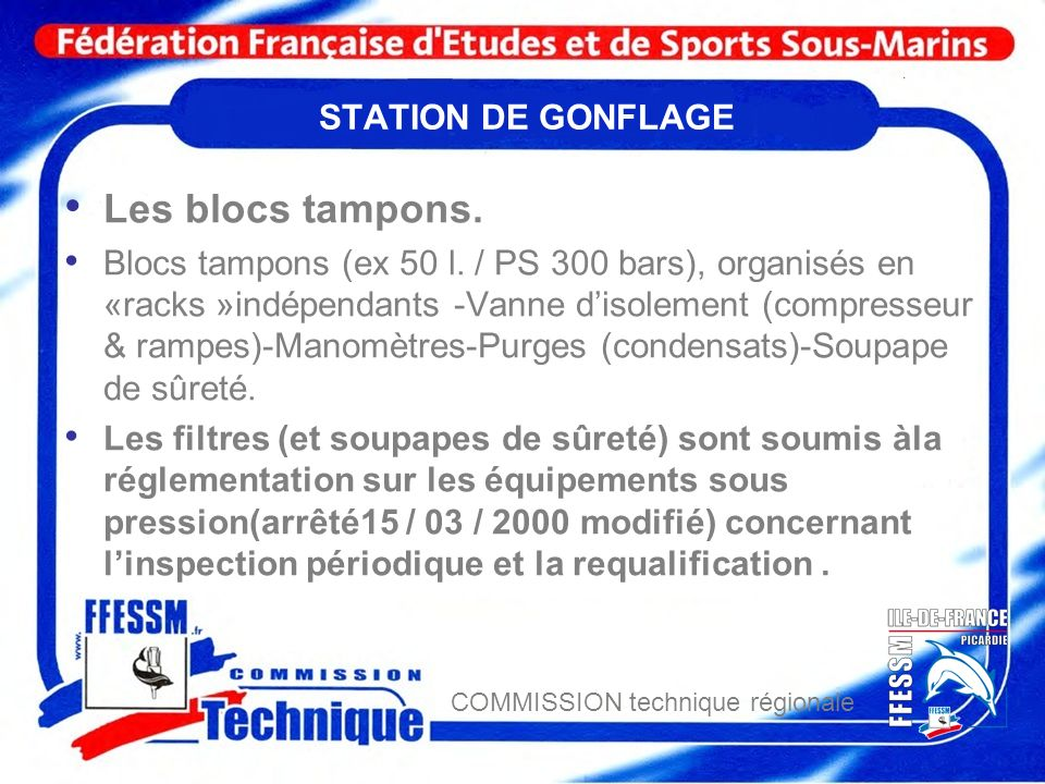 COMMISSION technique régionale STATION DE GONFLAGE Les blocs tampons. Blocs tampons (ex 50 l. / PS 300 bars), organisés en «racks »indépendants -Vanne
