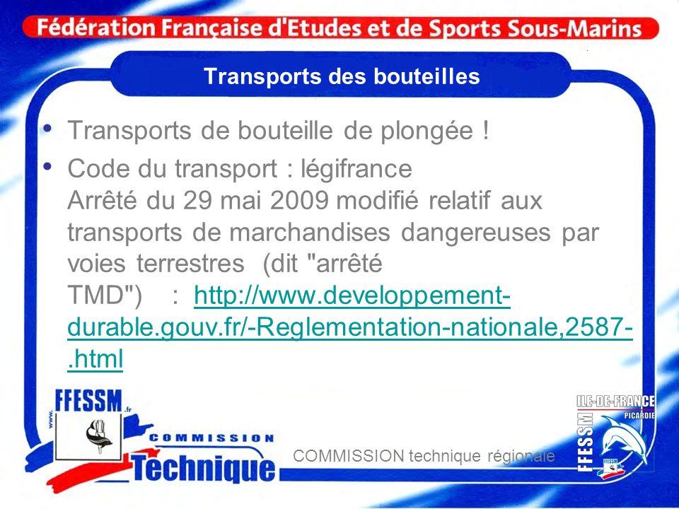 COMMISSION technique régionale Transports des bouteilles Transports de bouteille de plongée ! Code du transport : légifrance Arrêté du 29 mai 2009 mod