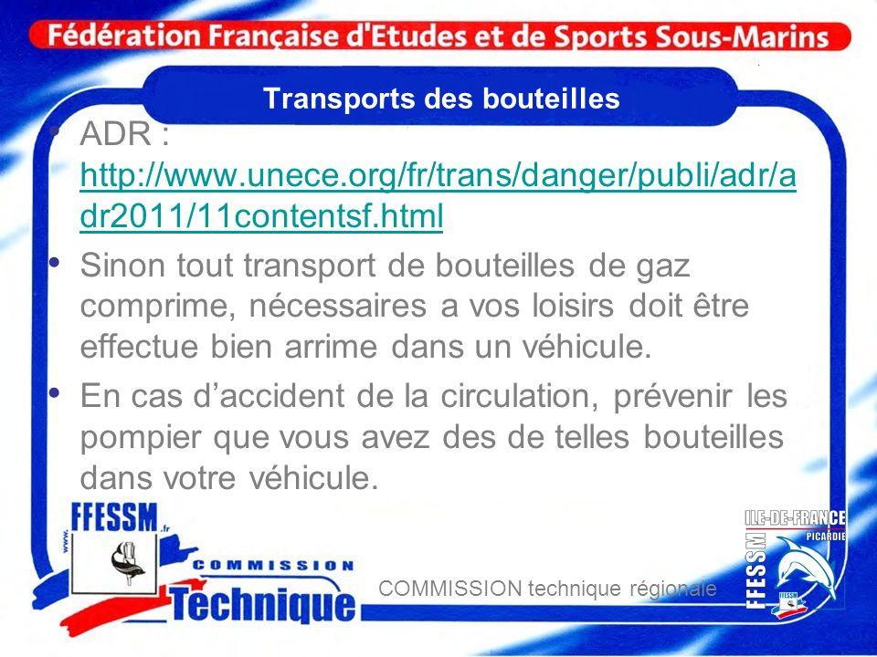 COMMISSION technique régionale Transports des bouteilles ADR : http://www.unece.org/fr/trans/danger/publi/adr/a dr2011/11contentsf.html http://www.une