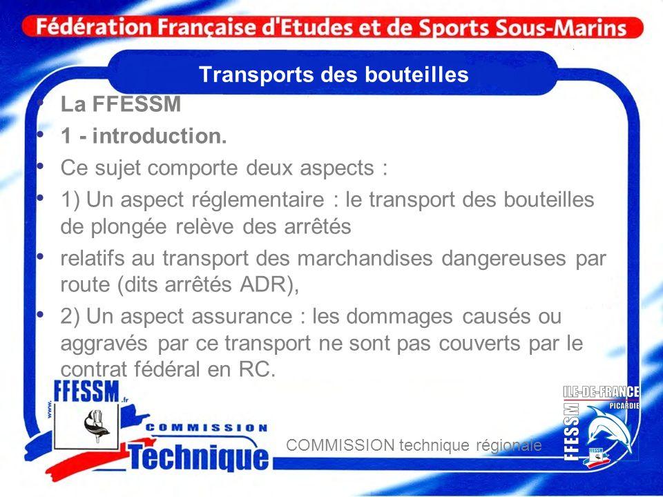 COMMISSION technique régionale Transports des bouteilles La FFESSM 1 - introduction. Ce sujet comporte deux aspects : 1) Un aspect réglementaire : le