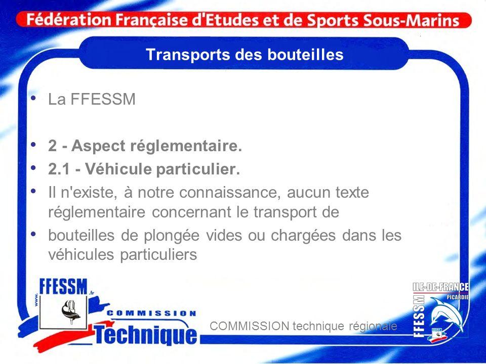 COMMISSION technique régionale Transports des bouteilles La FFESSM 2 - Aspect réglementaire. 2.1 - Véhicule particulier. Il n'existe, à notre connaiss