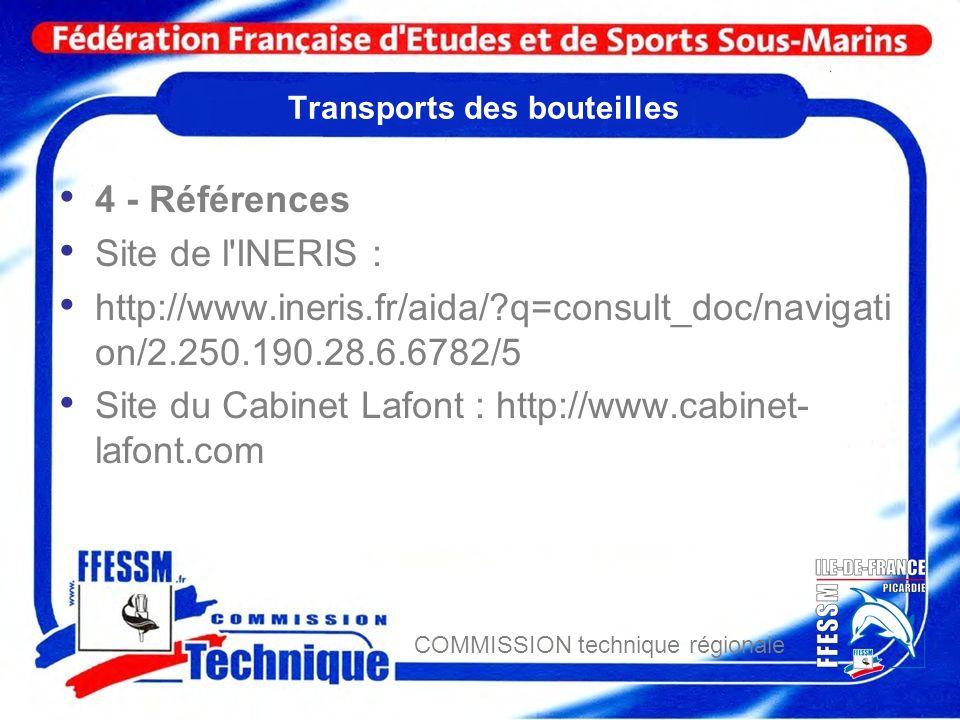 COMMISSION technique régionale Transports des bouteilles 4 - Références Site de l'INERIS : http://www.ineris.fr/aida/?q=consult_doc/navigati on/2.250.