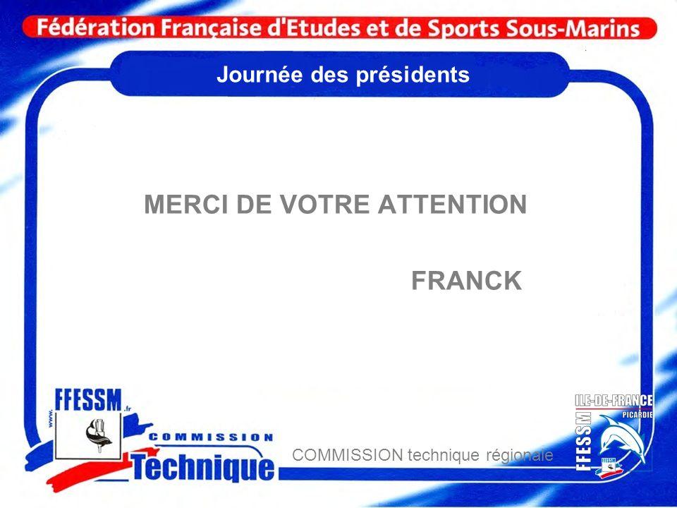 COMMISSION technique régionale Journée des présidents MERCI DE VOTRE ATTENTION FRANCK