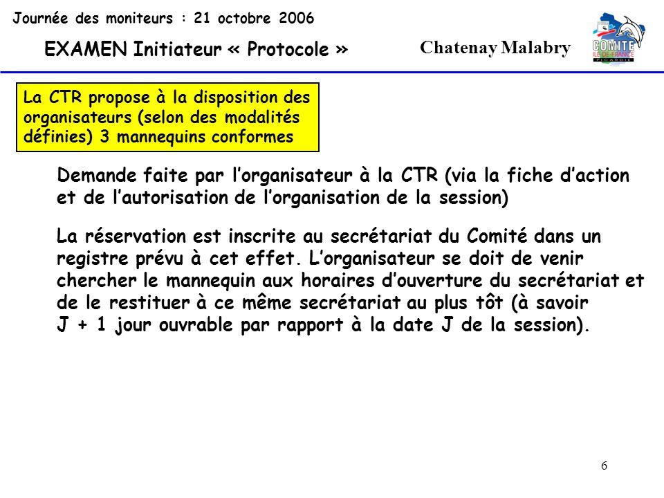 7 Chatenay Malabry Organisateur : - club - codep Moyens à disposition Piscine (fond de 2 à 6 m) Salle (épreuve écrite ou orale et délibération) Jury (2ième degré dont le ratio est 1 2ième degré / 2 candidats) Mannequin conforme à la FFSS (Fédération Française de Sauvetage et de Secours) La CTR propose à la disposition des organisateurs (selon des modalités définies) 3 mannequins conformes Déclaration daction à la CTR (au moins 2 mois avant) Retour de la prise en compte de laction (désignation du représentant CTR) Journée des moniteurs : 21 octobre 2006 EXAMEN Initiateur « Protocole »