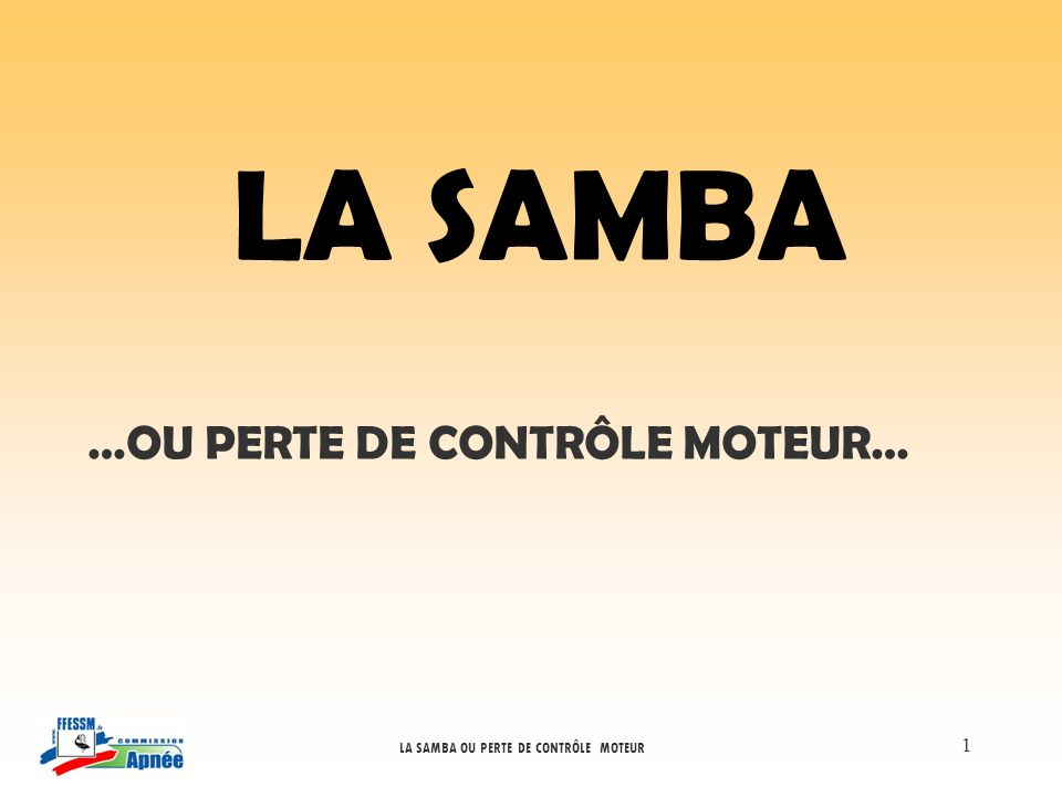 LA SAMBA OU PERTE DE CONTRÔLE MOTEUR 1 LA SAMBA …OU PERTE DE CONTRÔLE MOTEUR…