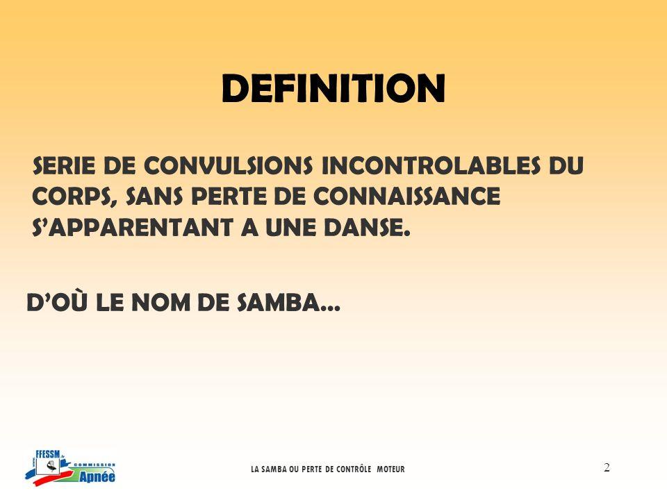 2 DEFINITION SERIE DE CONVULSIONS INCONTROLABLES DU CORPS, SANS PERTE DE CONNAISSANCE SAPPARENTANT A UNE DANSE. DOÙ LE NOM DE SAMBA…