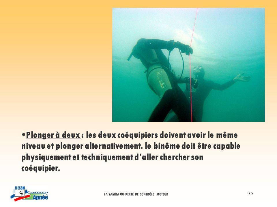 LA SAMBA OU PERTE DE CONTRÔLE MOTEUR 35 Plonger à deux : les deux coéquipiers doivent avoir le même niveau et plonger alternativement. le binôme doit