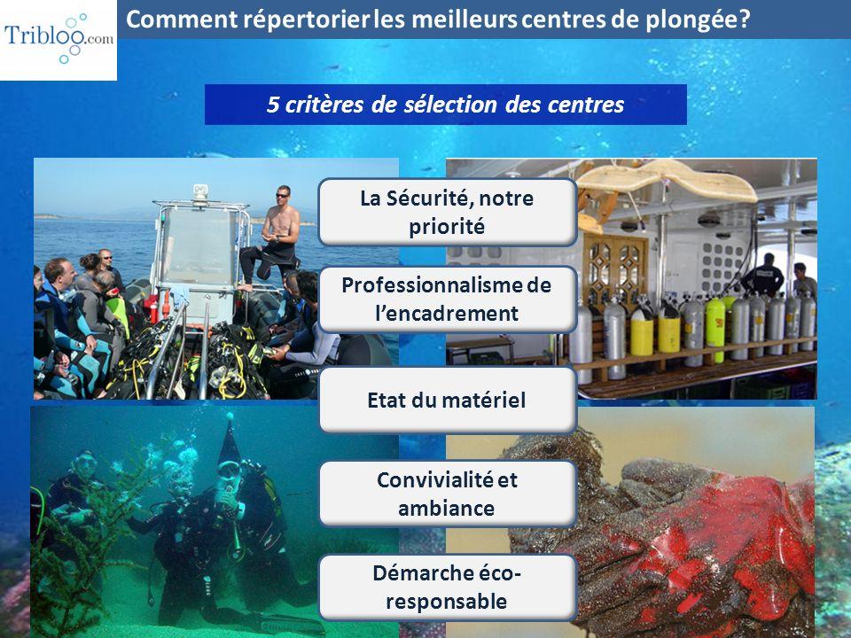 5 critères de sélection des centres Comment répertorier les meilleurs centres de plongée? La Sécurité, notre priorité Professionnalisme de lencadremen