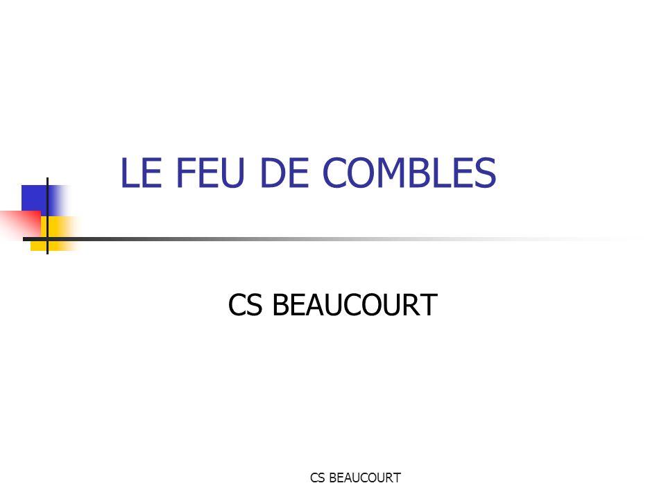 CS BEAUCOURT LE FEU DE COMBLES CS BEAUCOURT