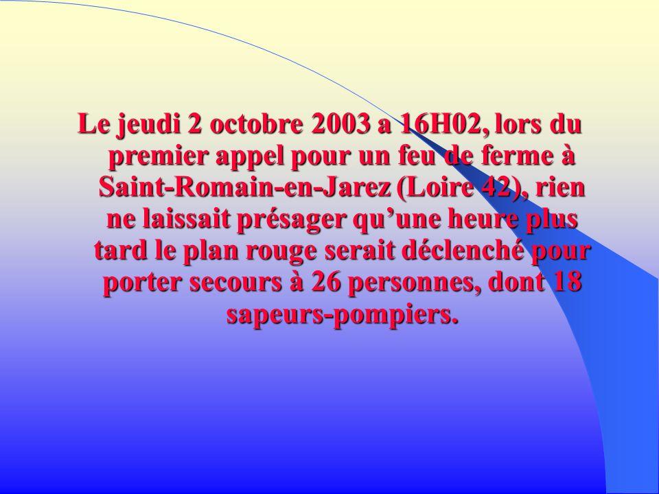 Le jeudi 2 octobre 2003 a 16H02, lors du premier appel pour un feu de ferme à Saint-Romain-en-Jarez (Loire 42), rien ne laissait présager quune heure
