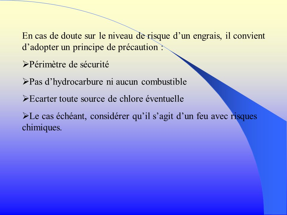 En cas de doute sur le niveau de risque dun engrais, il convient dadopter un principe de précaution : Périmètre de sécurité Pas dhydrocarbure ni aucun