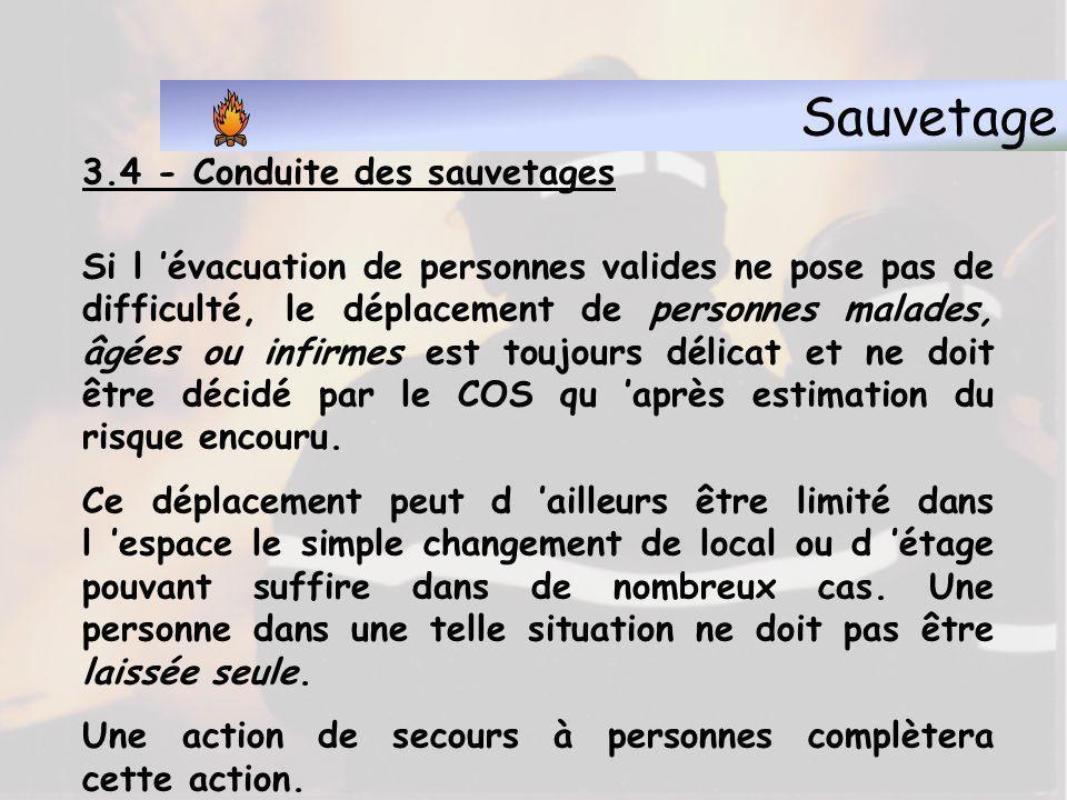Sauvetage 3.3 - Conduite des sauvetages Le chef d équipe doit faire preuve d initiative, et engager un sauvetage si nécessaire. Il doit toujours avoir