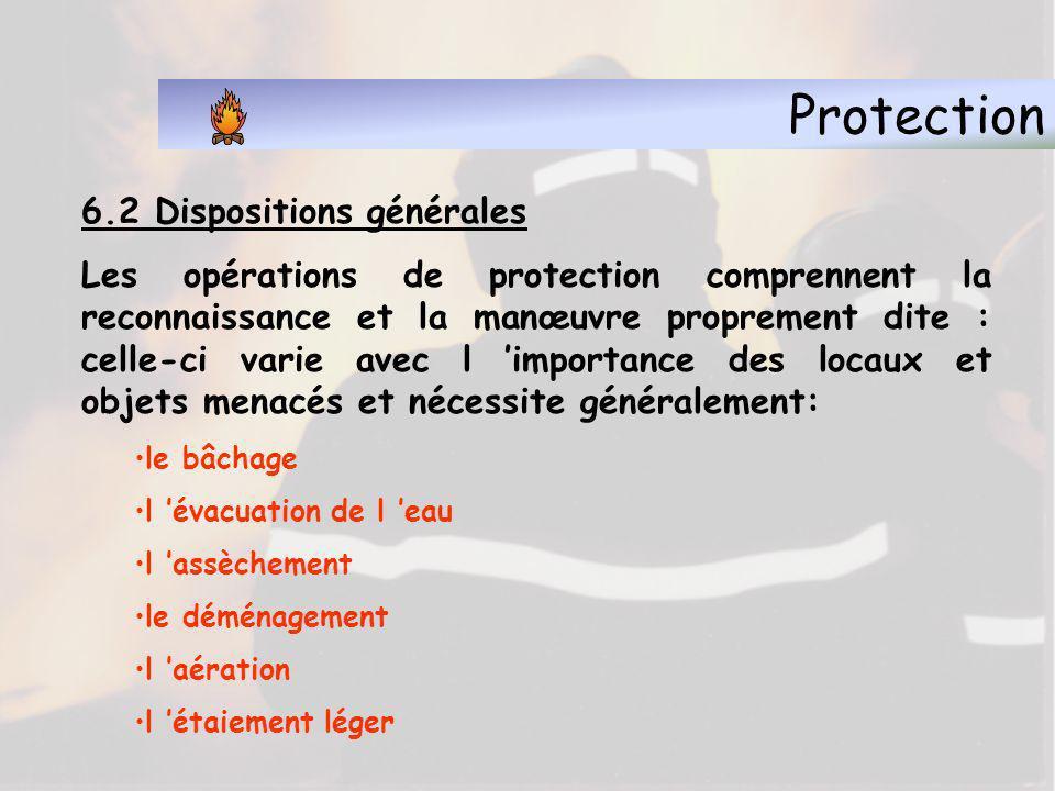 Protection 6.2 Dispositions générales Pour être efficace, elle doit être réalisée le plus rapidement possible sans attendre l arrivée des engins spéci