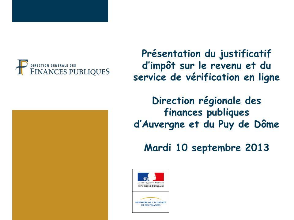 Présentation du justificatif dimpôt sur le revenu et du service de vérification en ligne Direction régionale des finances publiques dAuvergne et du Pu