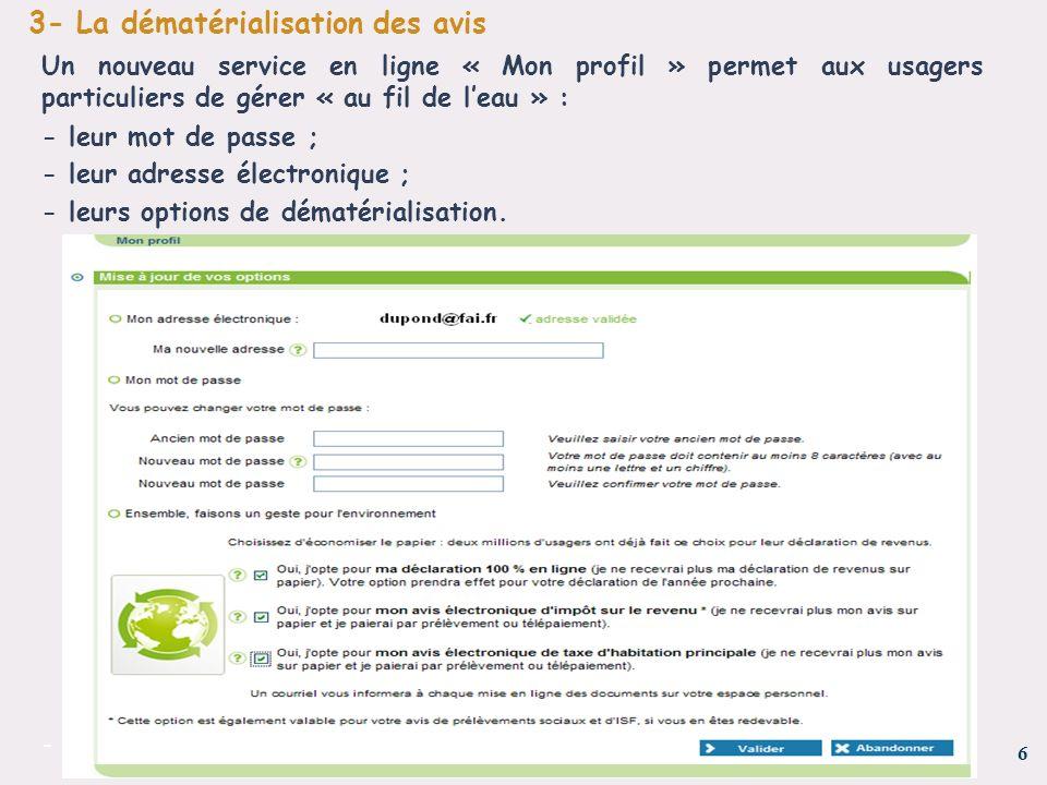 6 - 3- La dématérialisation des avis Un nouveau service en ligne « Mon profil » permet aux usagers particuliers de gérer « au fil de leau » : - leur m