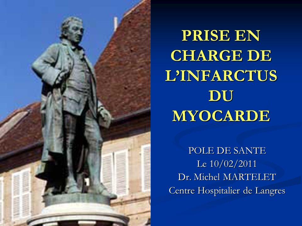 PRISE EN CHARGE DE LINFARCTUS DU MYOCARDE POLE DE SANTE Le 10/02/2011 Dr. Michel MARTELET Centre Hospitalier de Langres