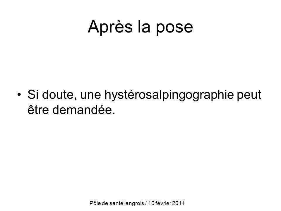 Après la pose Si doute, une hystérosalpingographie peut être demandée. Pôle de santé langrois / 10 février 2011