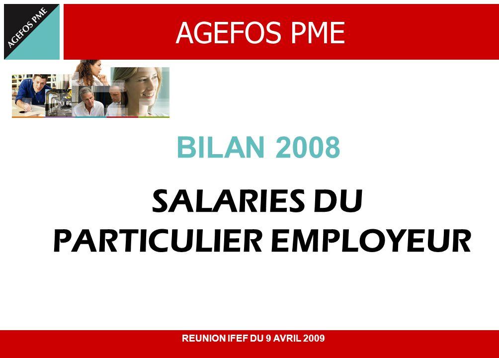 SALARIES DU PARTICULIER EMPLOYEUR BILAN 2008 AGEFOS PME REUNION IFEF DU 9 AVRIL 2009
