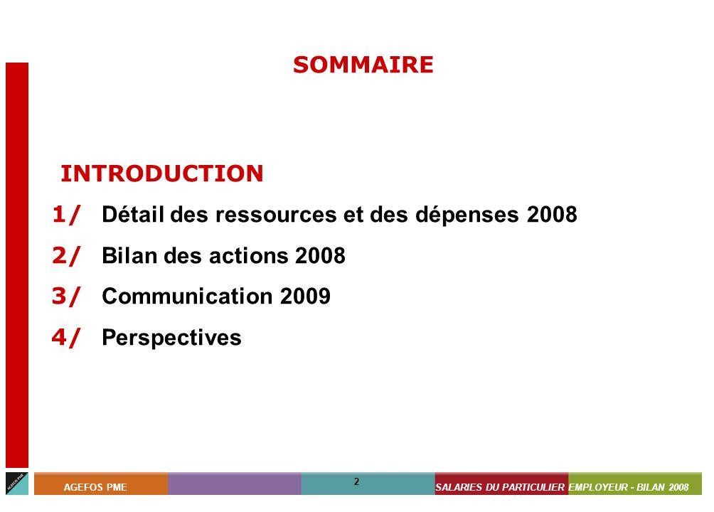 ASSISTANTS MATERNELS - BILAN 2008 2 AGEFOS PMESALARIES DU PARTICULIER EMPLOYEUR - BILAN 2008 2 SOMMAIRE INTRODUCTION 1/ Détail des ressources et des d