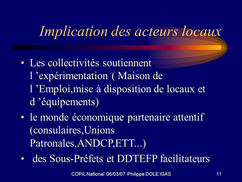 COPIL National 06/03/07 Philippe DOLE IGAS11 Implication des acteurs locaux Les collectivités soutiennent l expérimentation ( Maison de l Emploi,mise