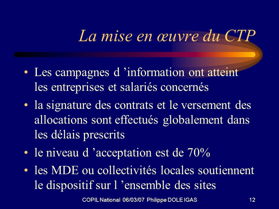 COPIL National 06/03/07 Philippe DOLE IGAS12 La mise en œuvre du CTP Les campagnes d information ont atteint les entreprises et salariés concernés la
