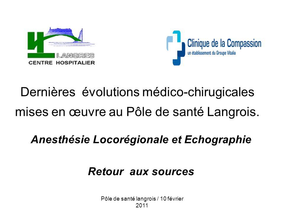 Pôle de santé langrois / 10 février 2011 Dernières évolutions médico-chirugicales mises en œuvre au Pôle de santé Langrois.