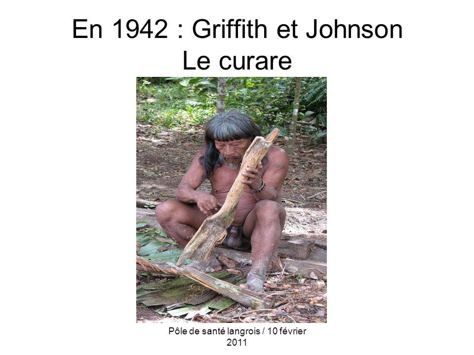 En 1942 : Griffith et Johnson Le curare Pôle de santé langrois / 10 février 2011