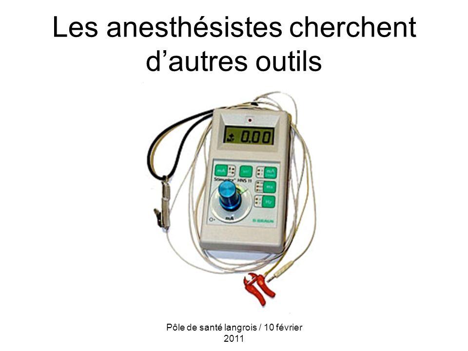 Les anesthésistes cherchent dautres outils Pôle de santé langrois / 10 février 2011