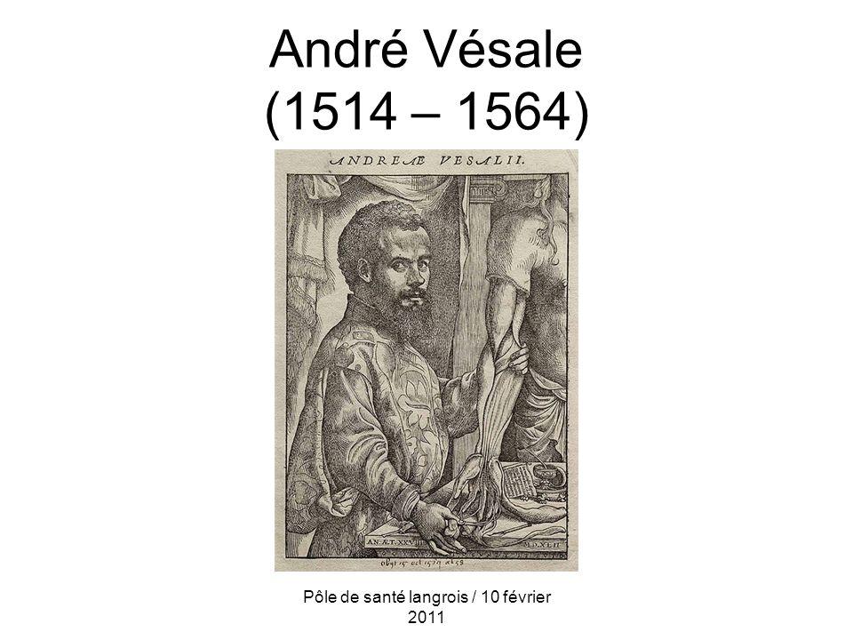 André Vésale (1514 – 1564) Pôle de santé langrois / 10 février 2011