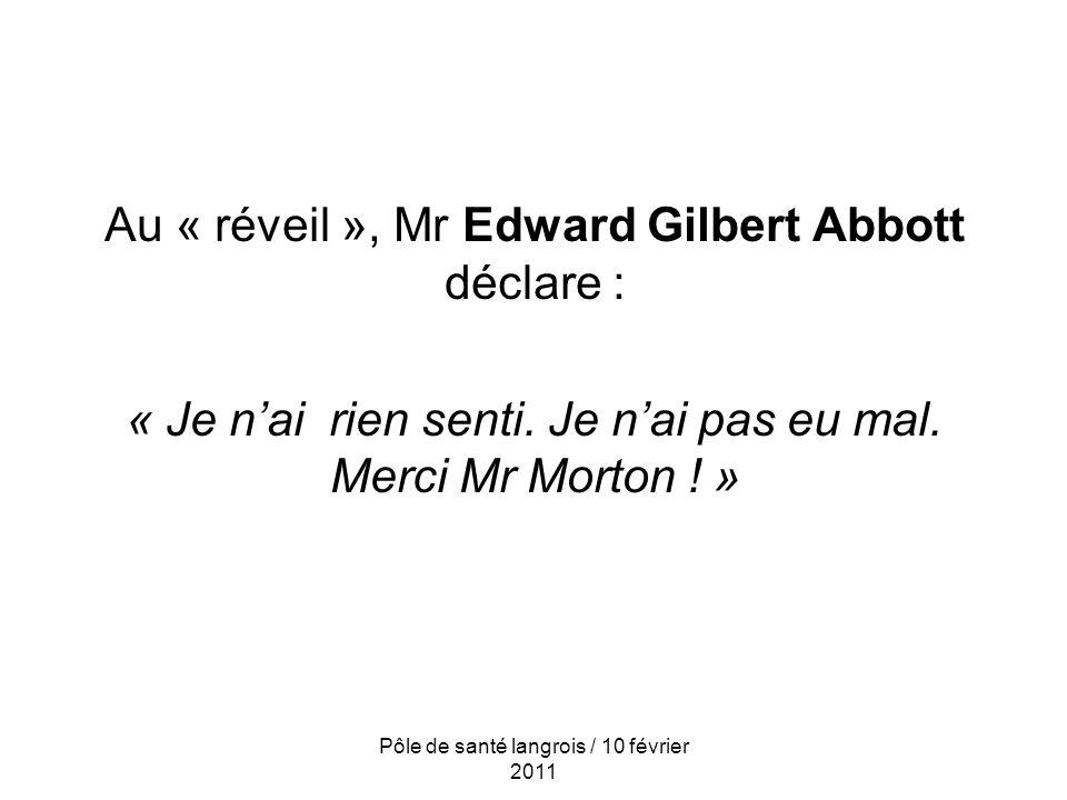 Au « réveil », Mr Edward Gilbert Abbott déclare : « Je nai rien senti.