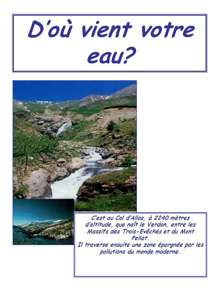Doù vient votre eau? Cest au Col dAllos, à 2240 mètres daltitude, que naît le Verdon, entre les Massifs des Trois-Evêchés et du Mont Pellat. Il traver