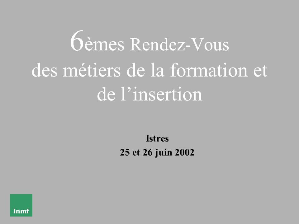 inmf 6 èmes Rendez-Vous des métiers de la formation et de linsertion Istres 25 et 26 juin 2002