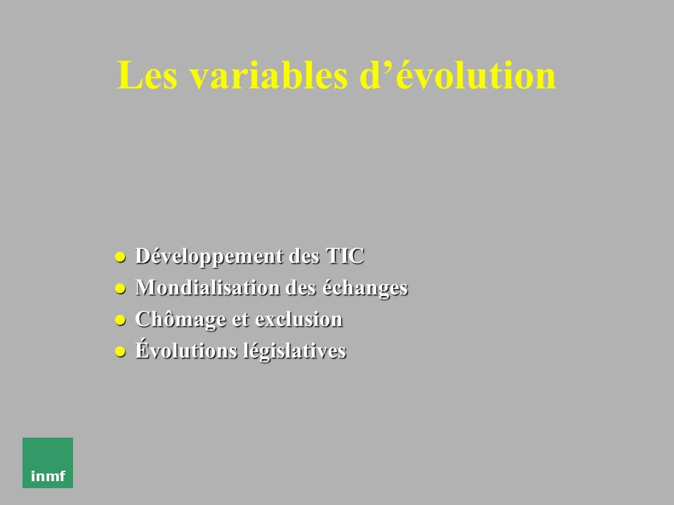 inmf Les variables dévolution l Développement des TIC l Mondialisation des échanges l Chômage et exclusion l Évolutions législatives
