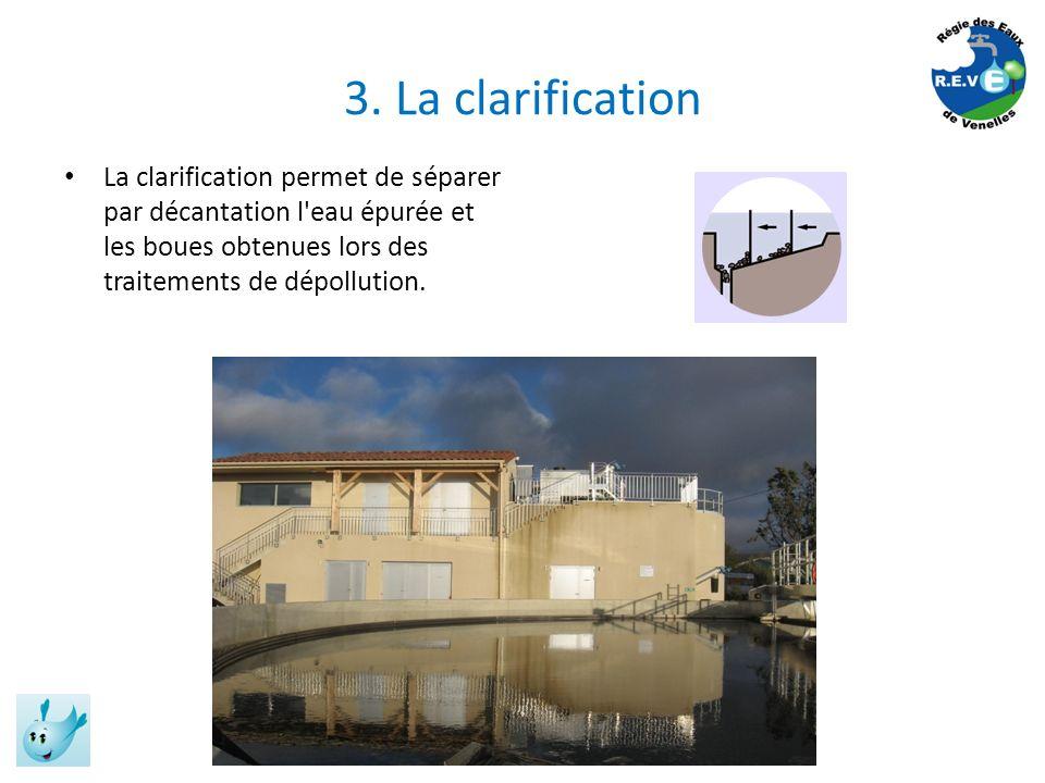 3. La clarification La clarification permet de séparer par décantation l'eau épurée et les boues obtenues lors des traitements de dépollution.