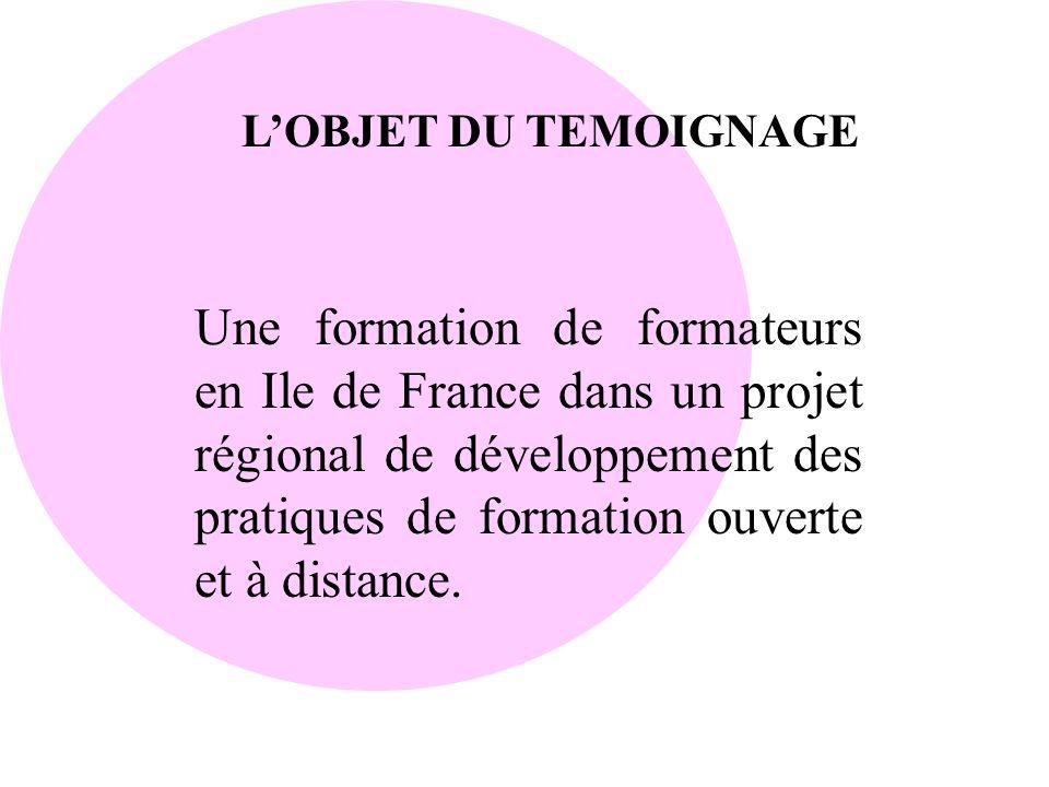 LOBJET DU TEMOIGNAGE Une formation de formateurs en Ile de France dans un projet régional de développement des pratiques de formation ouverte et à dis