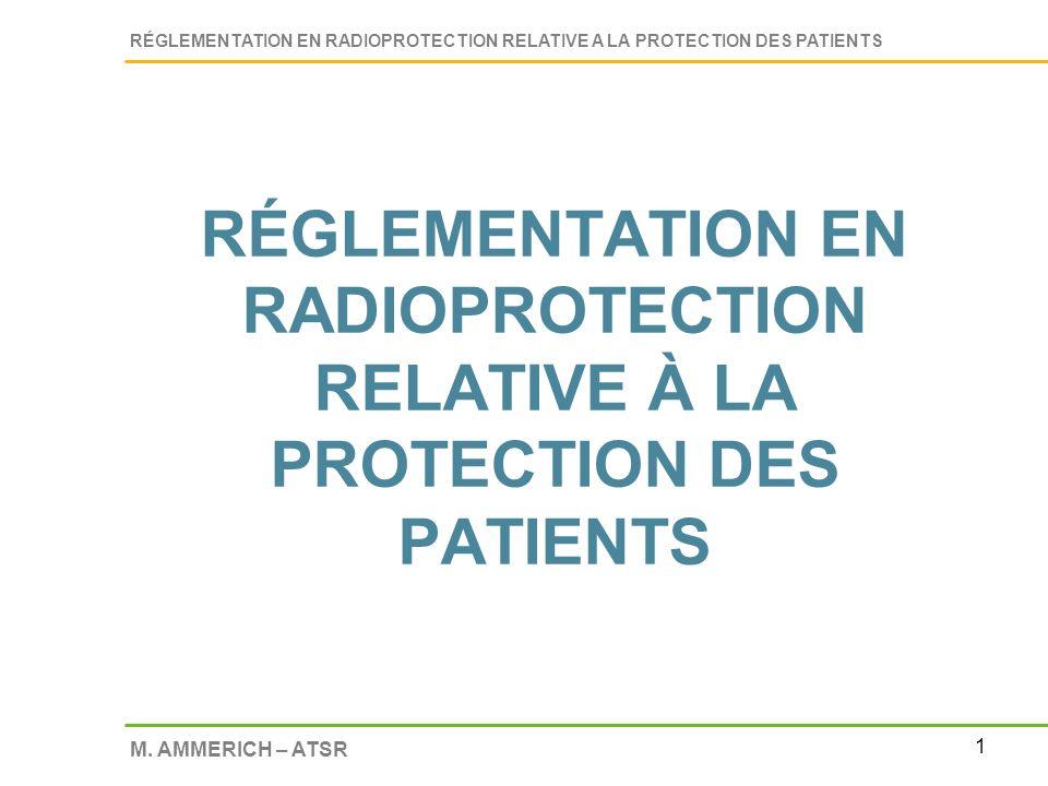 1 RÉGLEMENTATION EN RADIOPROTECTION RELATIVE A LA PROTECTION DES PATIENTS M. AMMERICH – ATSR RÉGLEMENTATION EN RADIOPROTECTION RELATIVE À LA PROTECTIO