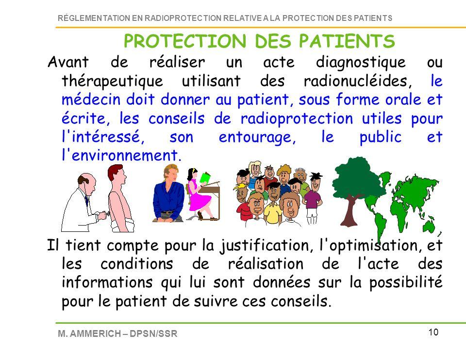 10 RÉGLEMENTATION EN RADIOPROTECTION RELATIVE A LA PROTECTION DES PATIENTS M. AMMERICH – DPSN/SSR Avant de réaliser un acte diagnostique ou thérapeuti